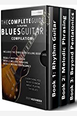 The Complete Guide to Playing Blues Guitar Compilation: Includes Three Blues Guitar Books - Blues Rhythm Guitar, Blues Guitar Melodic Phrasing and Blues ... Pentatonics (Play Blues Guitar Book 4) Kindle Edition