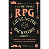 The Ultimate RPG Character Backstory Guide: Prompts and Activities to Create the Most Interesting Story for Your Character (T