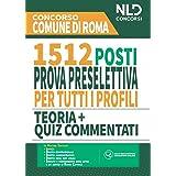 Concorso 1512 posti Comune di Roma: Manuale completo per la prova preselettiva per tutti i profili. Teoria + quiz commentati