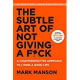 The Subtle Art of Not Giving a F*ck: Counterintuitive Approach to Living a Good Life: A Counterintuitive Approach to Living a