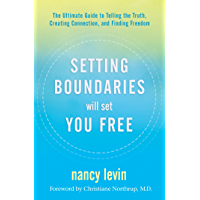 Setting Boundaries Will Set You Free: The Ultimate Guide to Telling the Truth, Creating Connection, and Finding Freedom…