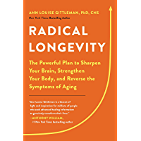 Radical Longevity: The Powerful Plan to Sharpen Your Brain, Strengthen Your Body, and Reverse the Symptoms of Aging…
