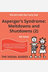 Asperger's Syndrome: Meltdowns and Shutdowns 2: by the girl with the curly hair (The Visual Guides) Paperback