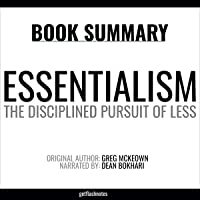 Essentialism by Greg McKeown - Book Summary: The Disciplined Pursuit of Less