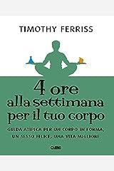 4 ore alla settimana per il tuo corpo: Guida atipica per un corpo in forma, unn sesso felice, una vita migliore (Italian Edition) Versión Kindle