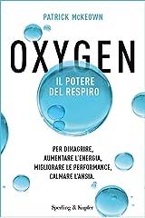 Oxygen: Il potere del respiro Per dimagrire, aumentare l'energia, migliorare le performance, calmare l'ansia (Italian Edition) Kindle Edition
