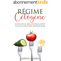 Régime Cétogène: Le Guide Complet pour Perdre du Poids, Améliorer votre Mode de Vie Grâce à un Plan Alimentaire…
