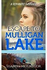 Escape To Mulligan Lake: A Romantic Suspense Kindle Edition