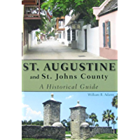 St. Augustine and St. Johns County: A Historical Guide (English Edition)
