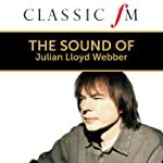 The Sound Of Julian Lloyd Webber (By Classic FM)