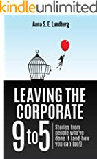 Leaving the Corporate 9 to 5: Stories from people who've done it (and how you can too) (English Edition)