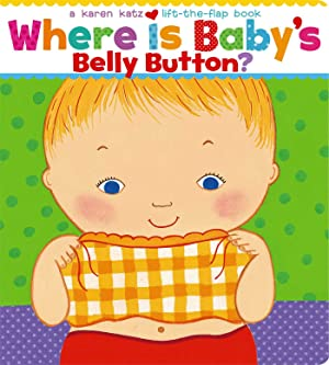 Where Is Baby's Belly Button? (Karen Katz Lift-the-Flap Books)