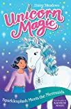 Sparklesplash Meets the Mermaids: Series 1 Book 4 (Unicorn Magic)