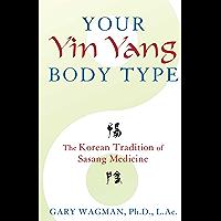 Your Yin Yang Body Type: The Korean Tradition of Sasang Medicine (English Edition)
