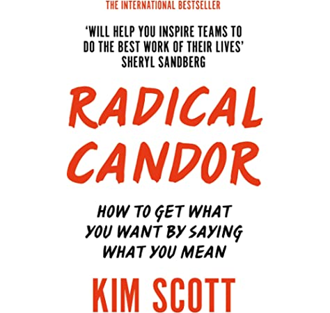 Radical Candor How To Get What You Want By Saying What You Mean Amazon Co Uk Scott Kim 9781509845385 Books