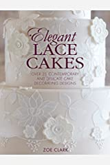 Elegant Lace Cakes: Over 25 delicate cake decorating designs for contemporary lace cakes Kindle Edition