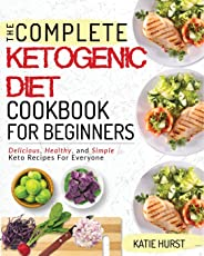 Ketogenic Diet for Beginners: The Complete Keto Diet Cookbook for Beginners Delicious, Healthy, and Simple Keto Recipes for E