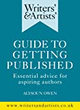 Writers' & Artists' Guide to Getting Published: Essential advice for aspiring authors (Writers' and Artists')