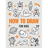 How to Draw Book for Kids: A Simple Step-by-Step Guide to Drawing Cute Animals, Cool Vehicles, Food, Plants and So Much…