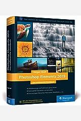 Photoshop Elements 2019: Fotos verwalten und bearbeiten, RAW entwickeln, Bildergalerien präsentieren Gebundene Ausgabe