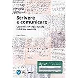 Scrivere e comunicare. La scrittura in lingua italiana in teoria e in pratica. Ediz. Mylab. Con Contenuto digitale per access