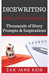 Dicewriting For Erotica & Erotic Romance: Thousands of Story Prompts and Inspirations (Self-Publishing Shortcuts) Paperback