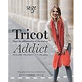 Tricot Addict: Pour les débutantes et les autres - 20 modèles d'accessoires et de vêtements