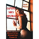 Captive sous Contrat : Beautiful Monster T2 (Dark Romance)