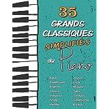 35 Grands Classiques simplifiés du Piano: Partitions faciles de Chopin, Bach, Beethoven, Tchaïkovski, Mozart, Liszt, Debussy,