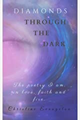 Diamonds Through The Dark: The Poetry I Am in Love, Faith and Fire Kindle Edition