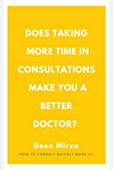 Values and Viewpoints from Five 'Slow' GPs: Does taking more time in consultations make you a better doctor? (How to consult quickly Book 3) Kindle Edition