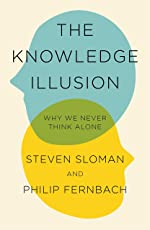 The Knowledge Illusion: The myth of individual thought and the power of collective wisdom: Why We Never Think Alone