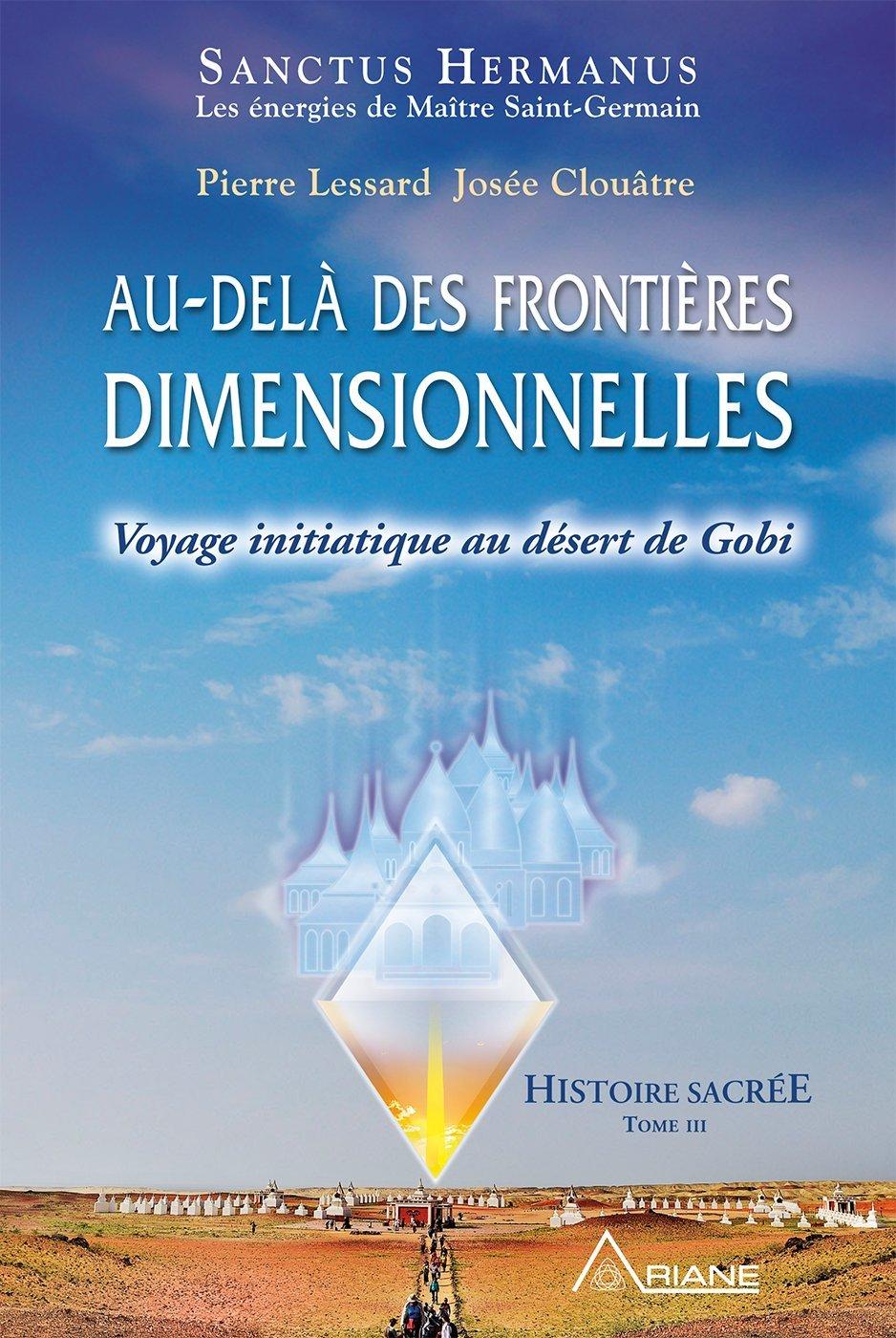 Au-delà des frontières dimensionnelles: Voyage initiatique au désert de Gobi por Pierre Lessard