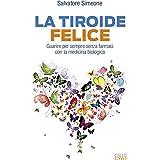 La Tiroide Felice - Guarire per sempre senza farmaci con la medicina biologica