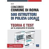 Kit Completo Concorso 2021 Comune di Roma 500 Istruttori di Polizia Locale (CUIP/RM). Teoria + Test per la preparazione al co