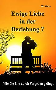 Ewige Liebe in der Beziehung? Wie die Ehe durch Vergeben gelingt (German Edition)