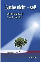 Suche nicht - sei!: Werner Ablass über Nondualität Kindle Ausgabe