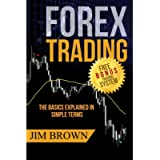 FOREX TRADING: The Basics Explained in Simple Terms: 1 (Forex, Forex for Beginners, Make Money Online, Currency Trading…