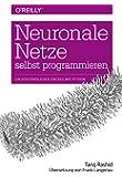 Neuronale Netze selbst programmieren: Ein verständlicher Einstieg mit Python