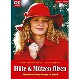 Hüte und Mützen filzen. Design & fashion: Attraktives Mode-Design im Trend