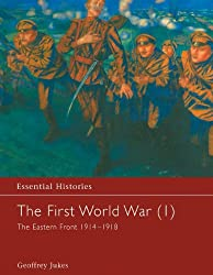 The First World War, Vol. 1: The Eastern Front 1914-1918: The Eastern Front 1914-1918 Vol 1 (Essential Histories)
