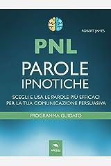 PNL. Parole ipnotiche: Scegli e usa le parole più efficaci per la tua comunicazione persuasiva Formato Kindle