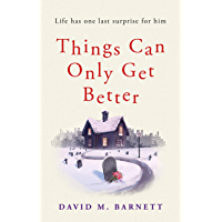 Things Can Only Get Better: An absolutely heartwarming and uplifting read (English Edition)