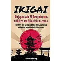 IKIGAI - Die japanische Philosophie eines erfüllten und glücklichen Lebens: Schritt für Schritt zum Ikigai und dabei…