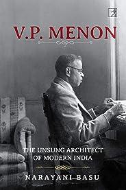VP Menon: The Unsung Architect of Modern India