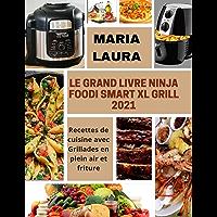 LE GRAND LIVRE NINJA FOODI SMART XL GRILL 2021: Recettes de cuisine Avec Grillades en plein air et friture