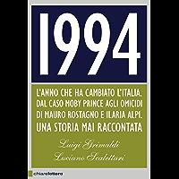 1994: L'anno che ha cambiato l'Italia. Dal caso Moby Prince agli omicidi di Mauro Rostagno e Ilaria Alpi. Una storia mai…