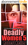 Deadly Women Volume 5: 18 Shocking True Crime Cases of Women Who Kill (English Edition)