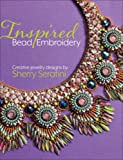 Inspired Bead Embroidery: Creative Jewelry Designs by Sherry Serafini