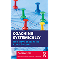 Coaching Systemically: Five Ways of Thinking About Systems (Essential Coaching Skills and Knowledge) (English Edition)